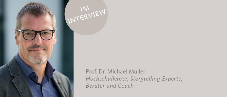 Storytelling-Experten Prof. Dr. Michael Müller berichtet im Gespräch über narratives Management.